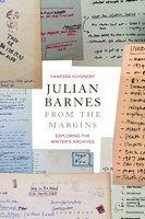 Parution : Julian Barnes from the Margins. Exploring the Writer's Archives